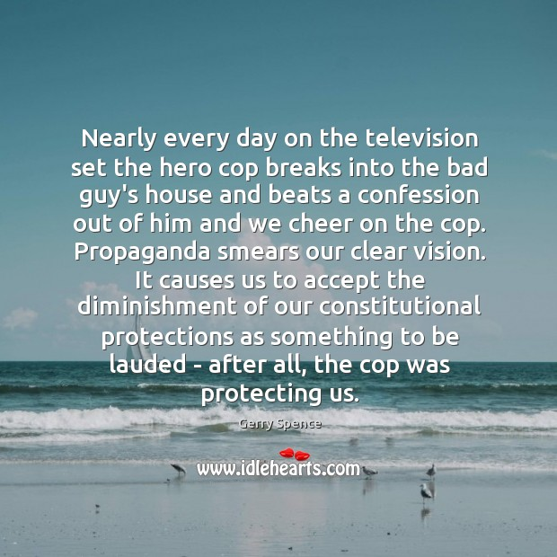 Nearly every day on the television set the hero cop breaks into Gerry Spence Picture Quote