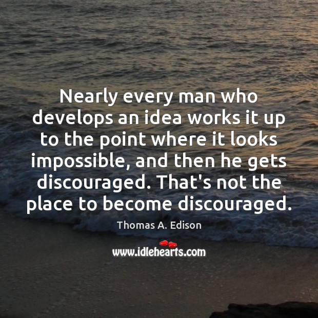 Nearly every man who develops an idea works it up to the Image