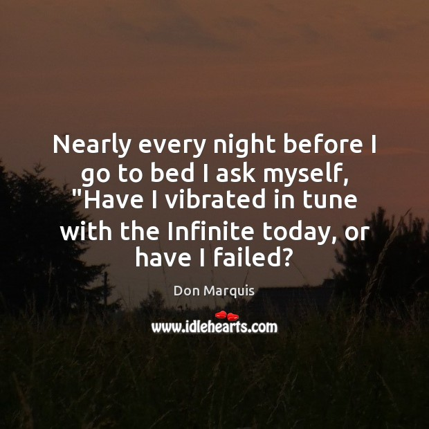 """Nearly every night before I go to bed I ask myself, """"Have Don Marquis Picture Quote"""