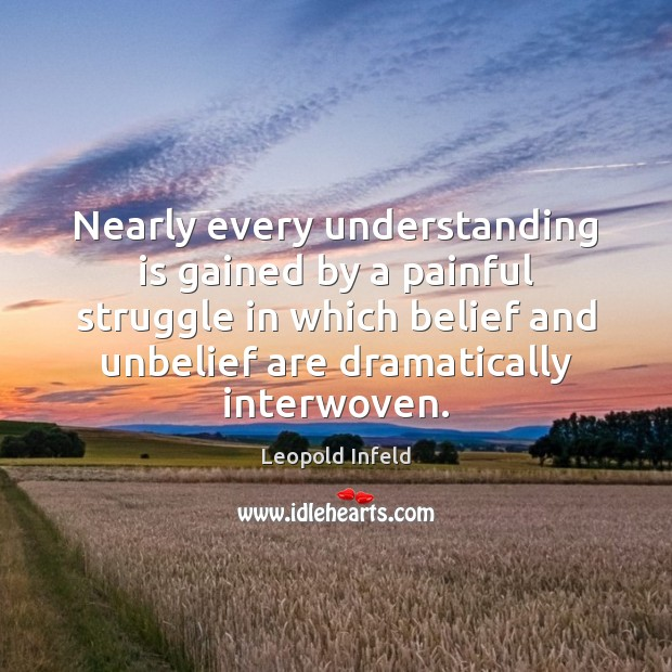Nearly every understanding is gained by a painful struggle in which belief Image