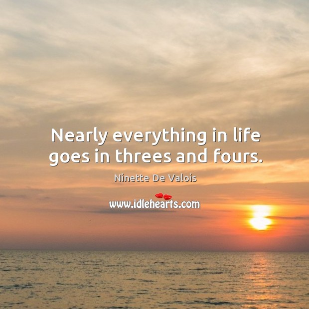 Image, Nearly everything in life goes in threes and fours.