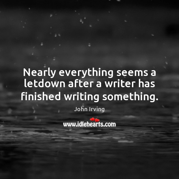 Image, Nearly everything seems a letdown after a writer has finished writing something.