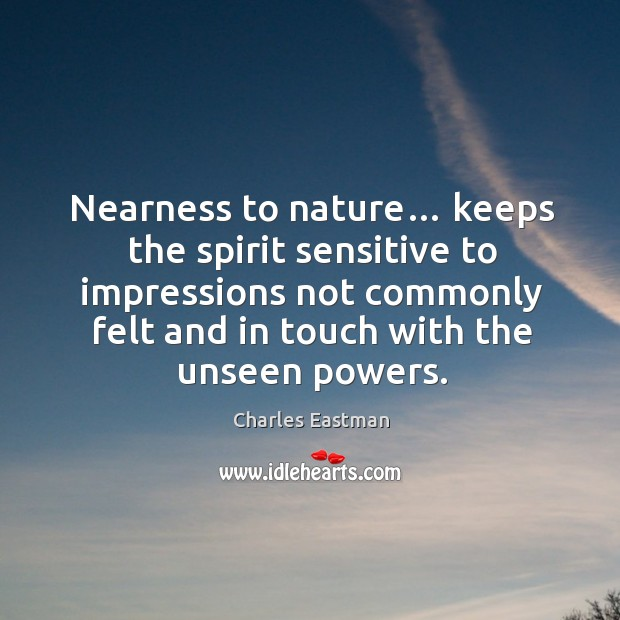Nearness to nature… keeps the spirit sensitive to impressions not commonly felt and Image