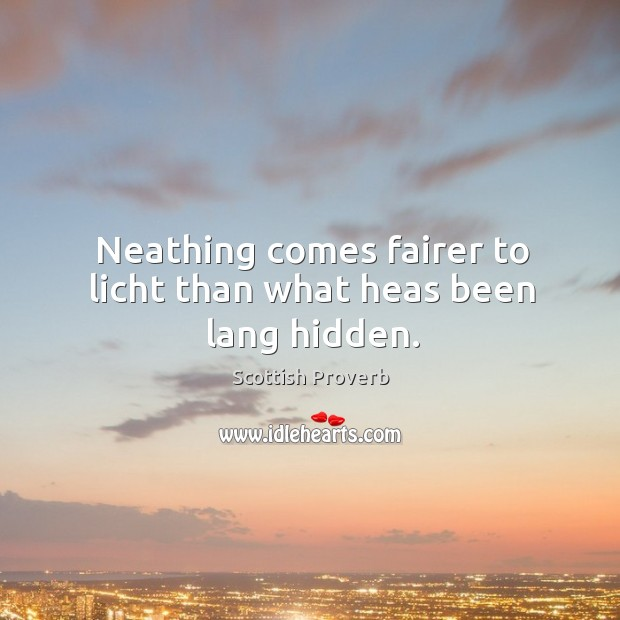 Neathing comes fairer to licht than what heas been lang hidden. Image