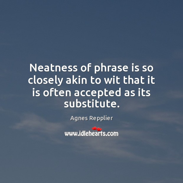Neatness of phrase is so closely akin to wit that it is often accepted as its substitute. Image