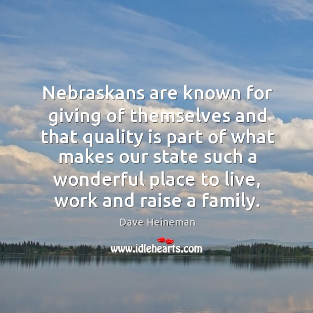 Nebraskans are known for giving of themselves and that quality is part of what Dave Heineman Picture Quote