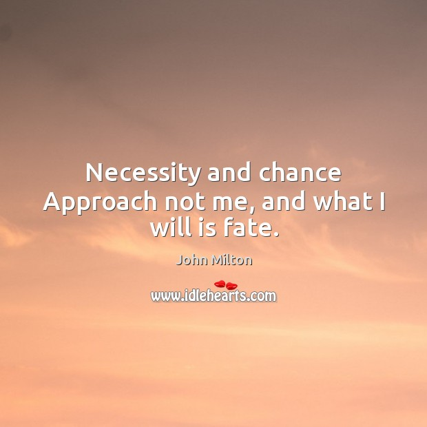 Necessity and chance Approach not me, and what I will is fate. John Milton Picture Quote