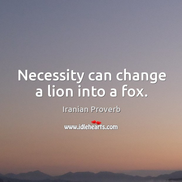 Necessity can change a lion into a fox. Iranian Proverbs Image