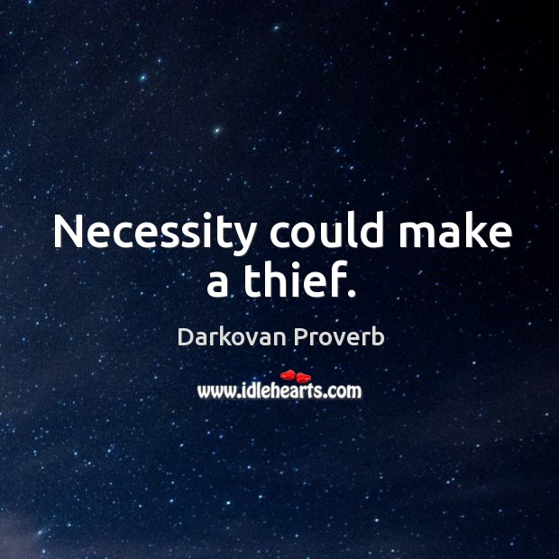 Necessity could make a thief. Darkovan Proverbs Image
