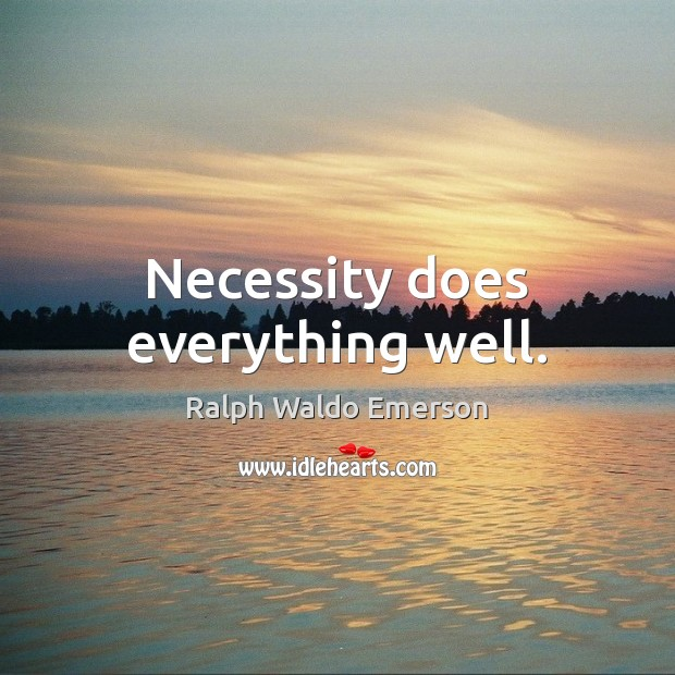 Necessity does everything well. Image