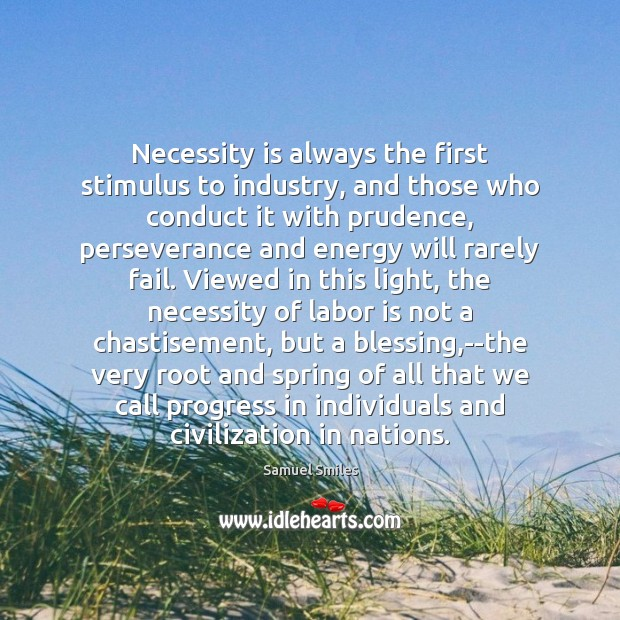 Necessity is always the first stimulus to industry, and those who conduct Progress Quotes Image
