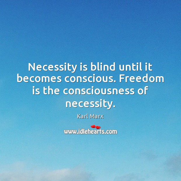 Image, Necessity is blind until it becomes conscious. Freedom is the consciousness of necessity.