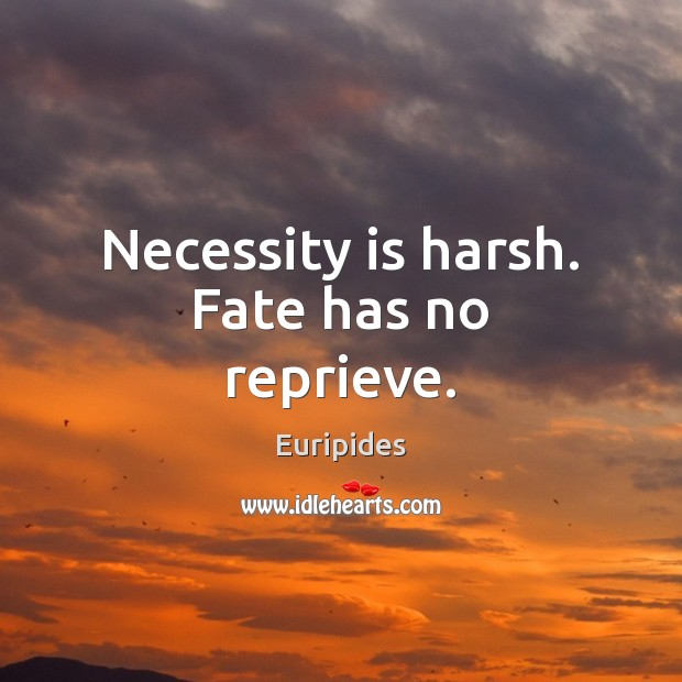 Necessity is harsh. Fate has no reprieve. Image