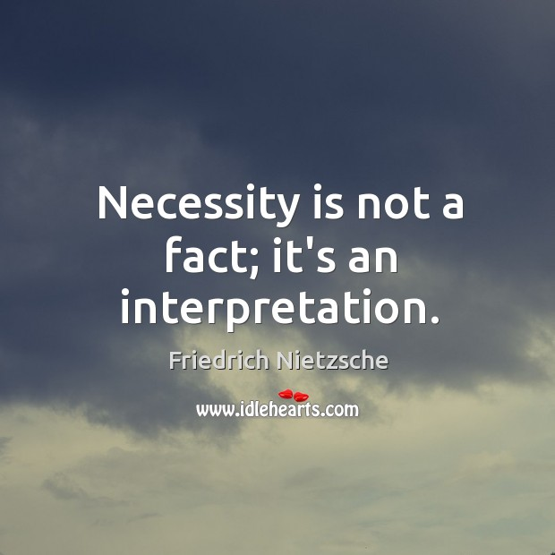 Necessity is not a fact; it's an interpretation. Image