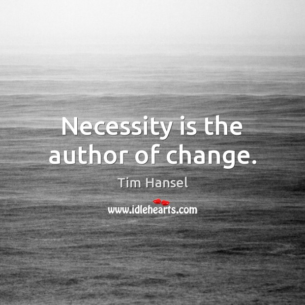Necessity is the author of change. Image