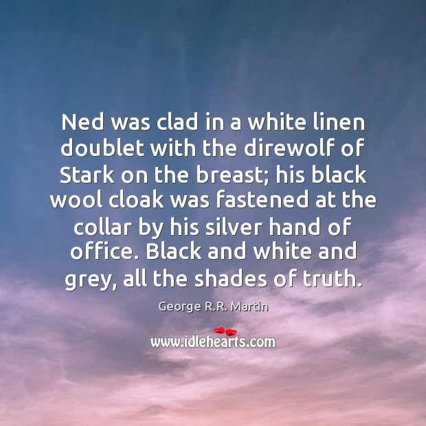 Ned was clad in a white linen doublet with the direwolf of Image