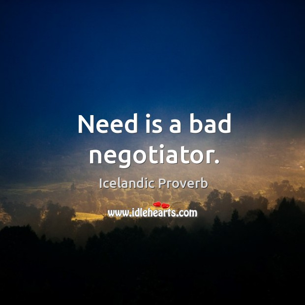 Need is a bad negotiator. Icelandic Proverbs Image
