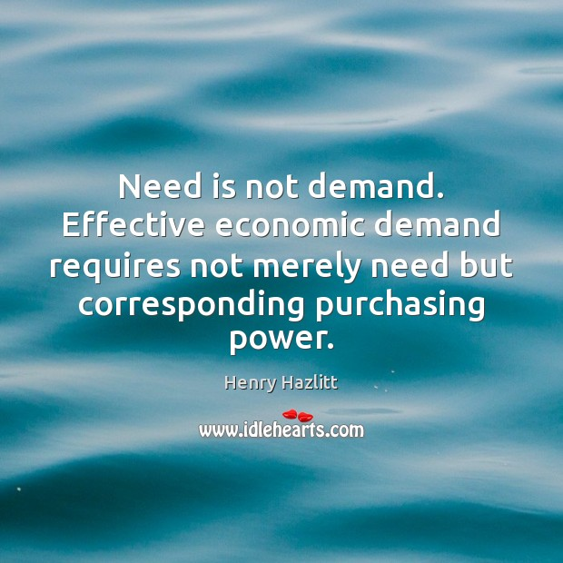 Image, Need is not demand. Effective economic demand requires not merely need but
