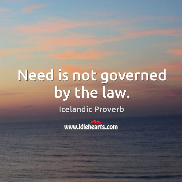 Need is not governed by the law. Icelandic Proverbs Image