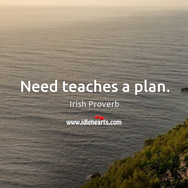 Image, Need teaches a plan.