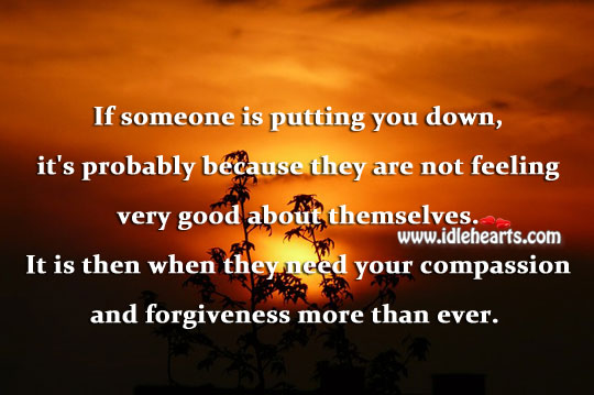 If someone is putting you down, it's probably because they are not feeling good about themselves. Image