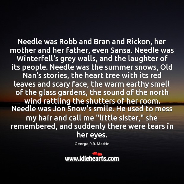 Needle was Robb and Bran and Rickon, her mother and her father, Image