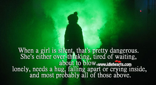 When a girl is silent, that's pretty dangerous. Lonely Quotes Image