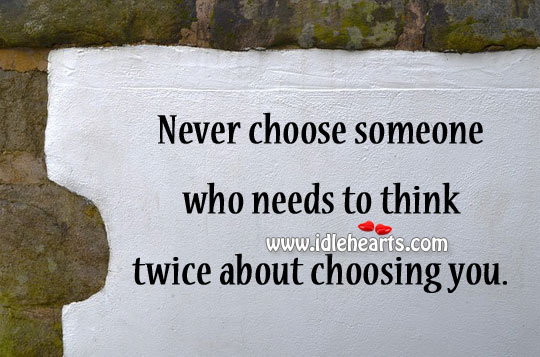 Never choose someone who needs to think Image