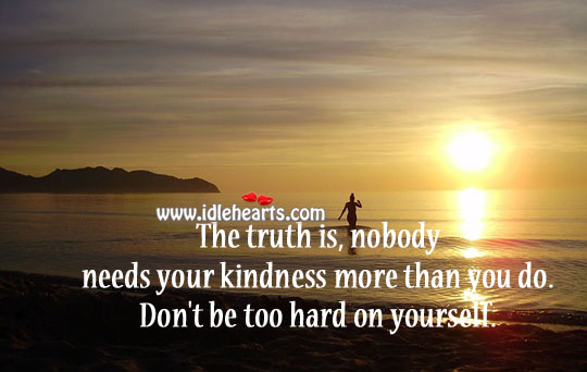 Needs your kindness Truth Quotes Image