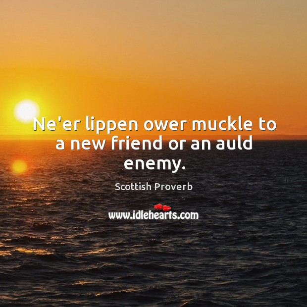 Image, Ne'er lippen ower muckle to a new friend or an auld enemy.