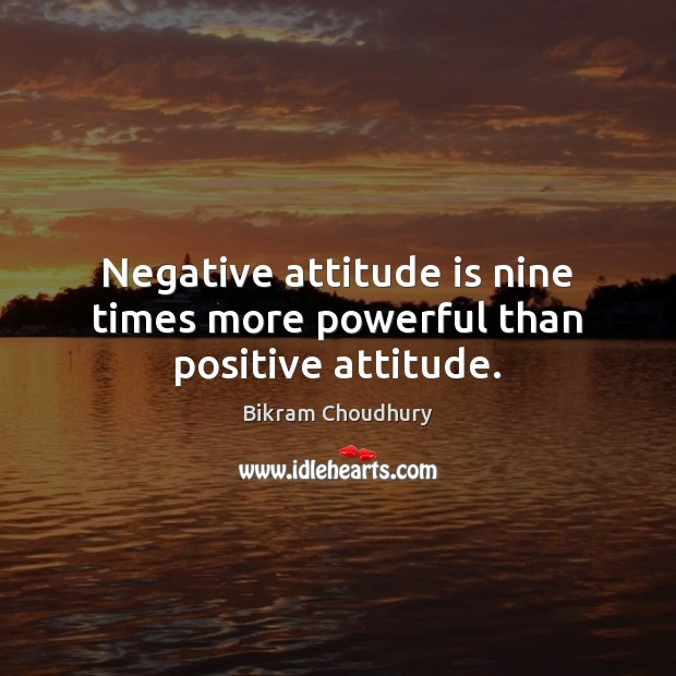 Negative attitude is nine times more powerful than positive attitude. Bikram Choudhury Picture Quote