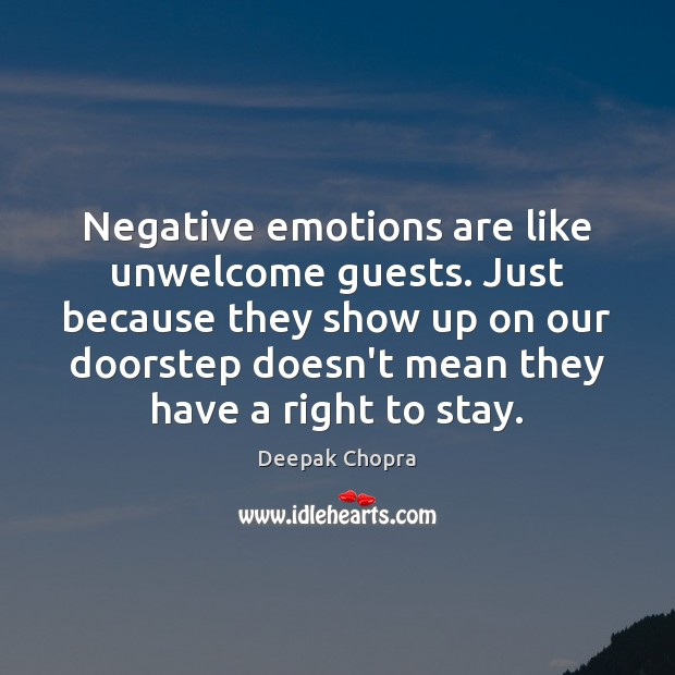 Negative emotions are like unwelcome guests. Just because they show up on Deepak Chopra Picture Quote