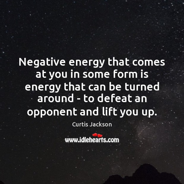 Negative energy that comes at you in some form is energy that Curtis Jackson Picture Quote