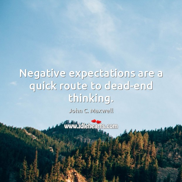 Image, Negative expectations are a quick route to dead-end thinking.