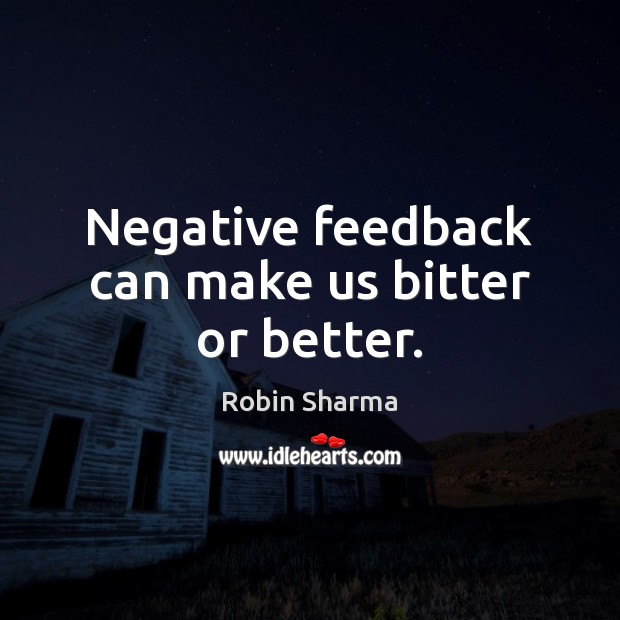 Image, Negative feedback can make us bitter or better.