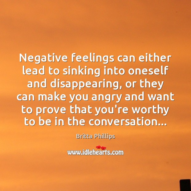 Image, Negative feelings can either lead to sinking into oneself and disappearing, or