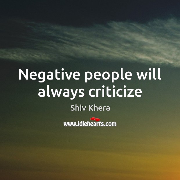 Negative people will always criticize Shiv Khera Picture Quote