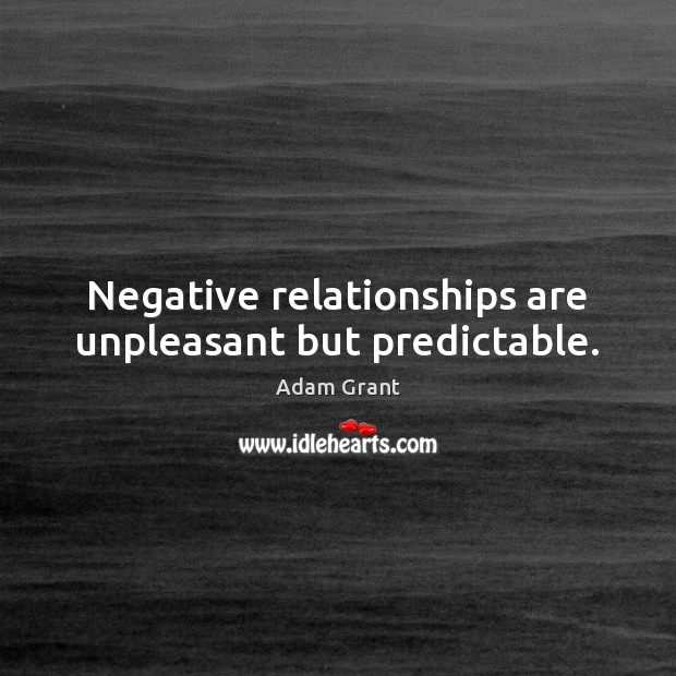 Image, Negative relationships are unpleasant but predictable.