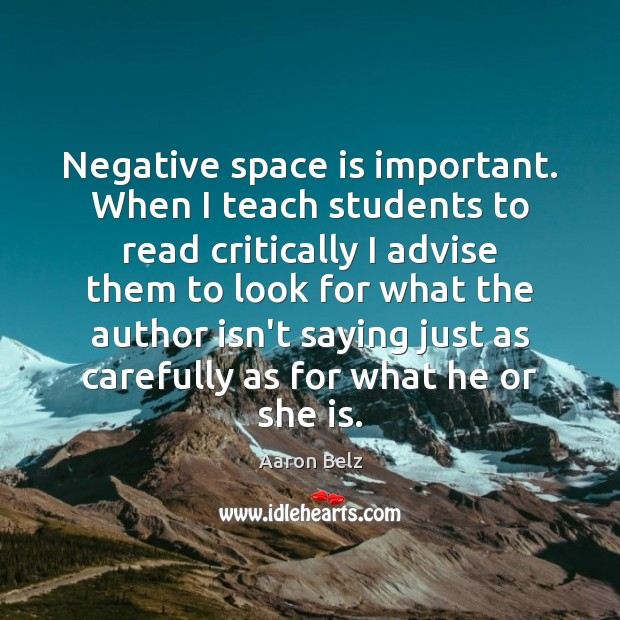 Negative space is important. When I teach students to read critically I Image