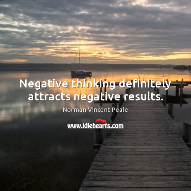 Negative thinking definitely attracts negative results. Norman Vincent Peale Picture Quote