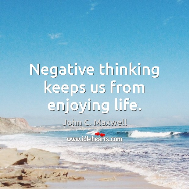 Negative thinking keeps us from enjoying life. Image