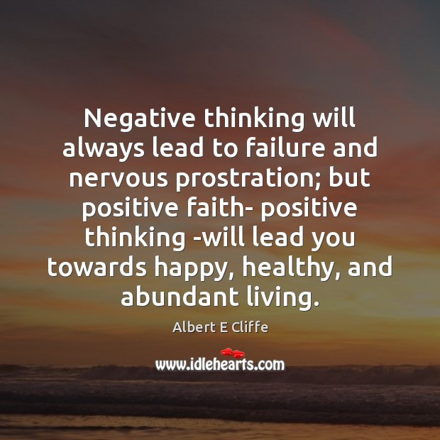 Image, Negative thinking will always lead to failure and nervous prostration; but positive