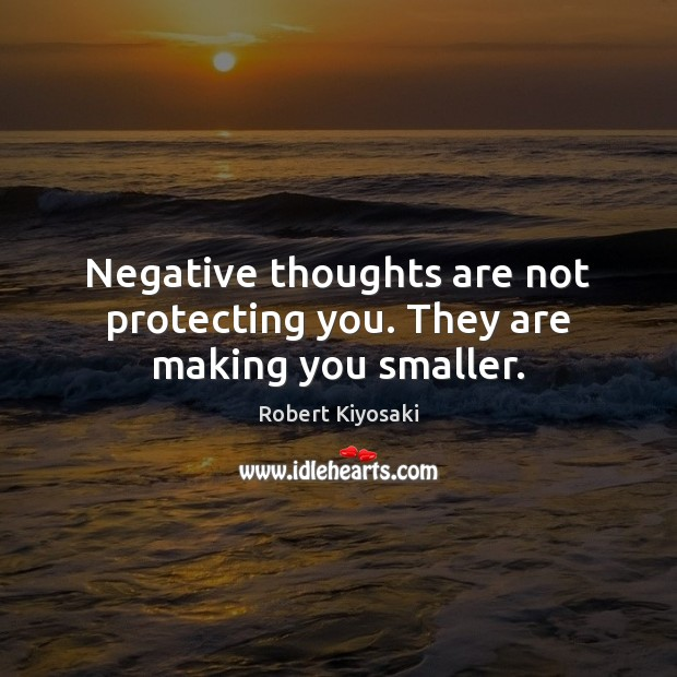 Negative thoughts are not protecting you. They are making you smaller. Image