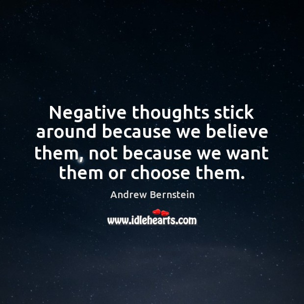 Negative thoughts stick around because we believe them, not because we want Image