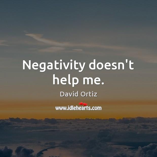 Image, Negativity doesn't help me.