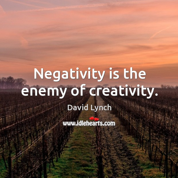 Image, Negativity is the enemy of creativity.