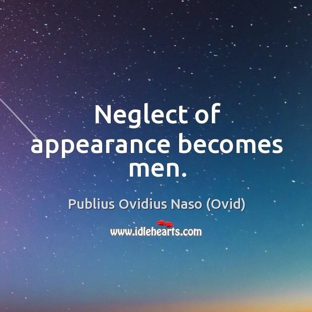 Neglect of appearance becomes men. Image