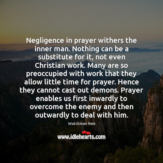 Negligence in prayer withers the inner man. Nothing can be a substitute Enemy Quotes Image