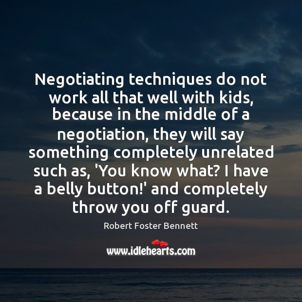 Image, Negotiating techniques do not work all that well with kids, because in