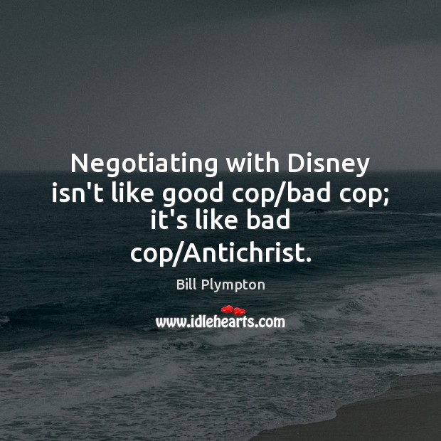 Image, Negotiating with Disney isn't like good cop/bad cop; it's like bad cop/Antichrist.